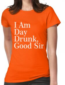 I Am Day Drunk, Good Sir Xmas Shirt Womens Fitted T-Shirt