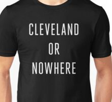 Cleveland or Nowhere - LeBron James Unisex T-Shirt