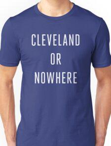 Cleveland or Nowhere - LeBron James Unisex T-Shirt
