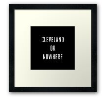 Cleveland or Nowhere - LeBron James Framed Print