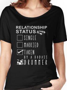 Relationship status - Taken by a badass drummer T-shirt Women's Relaxed Fit T-Shirt