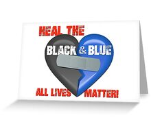 Heal the Black & Blue - All lives matter! Greeting Card