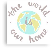 The World is our home Canvas Print