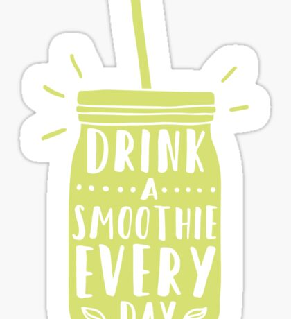 Drink a smoothie everyday! Sticker