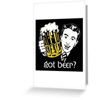 Got Beer? Greeting Card