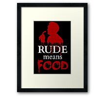 rude means FOOD Framed Print