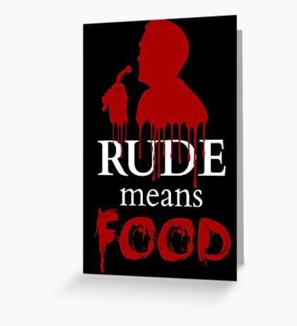 rude means FOOD Greeting Card