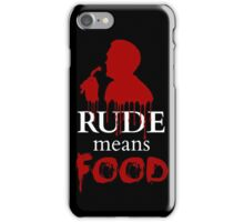 rude means FOOD iPhone Case/Skin