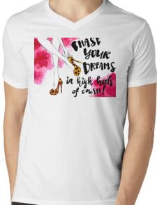 Chase Your Dreams In High Heels Of Course! Mens V-Neck T-Shirt