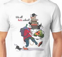 Yes, we all hate school! Unisex T-Shirt
