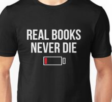Real Books Never Die Shirt Book Lovers Readers Tee Unisex T-Shirt