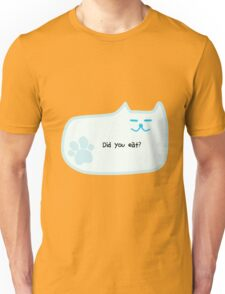 Did you eat? Unisex T-Shirt