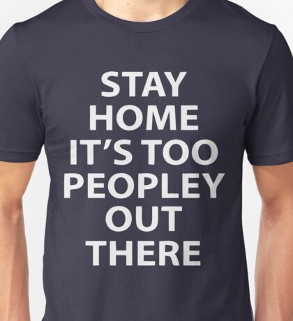 Stay Home It's Too Peopley Out There xmas Shirt Unisex T-Shirt