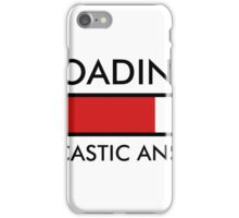 Loading Sarcastic Answer... Hoodie iPhone Case/Skin