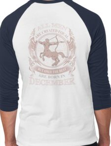 All men are created equal but only the best are born in December Men's Baseball ¾ T-Shirt
