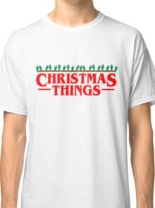 Christmas Things - Perfect for that Stranger fan in your life! Classic T-Shirt
