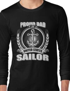 Proud Dad of A United States Sailor Long Sleeve T-Shirt