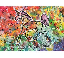 Live in Full Color. Magical Unicorn Watercolor Illustration. Photographic Print