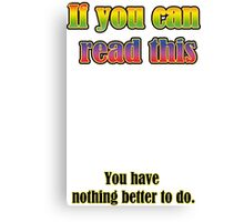 If you can read this... Canvas Print