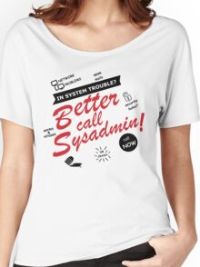 better call sysadmin white edition Women's Relaxed Fit T-Shirt