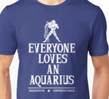 Everyone Loves An Aquarius Unisex T-Shirt