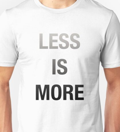 Less Is More, Mimimalist Desing Unisex T-Shirt