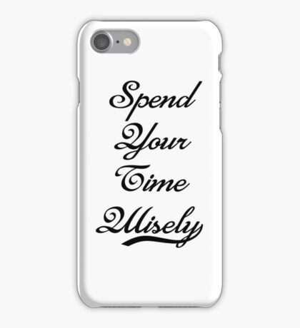 """Spend Your Time Wisely"" iPhone Case/Skin"