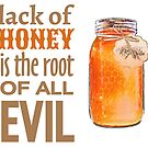 Lack of Honey is the Root of All Evil by evisionarts