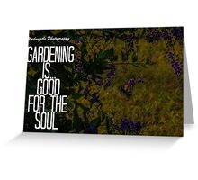 gardening is good for the soul Greeting Card