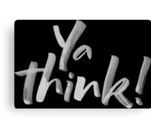Ya think!  Bold Brush Hand Lettering Slogan, Urban Slang! White on Black Canvas Print