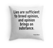 Lies are sufficient to breed opinion, and opinion brings on substance. Throw Pillow