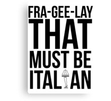 Fra-Gee-Lay Canvas Print