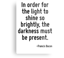 In order for the light to shine so brightly, the darkness must be present. Metal Print