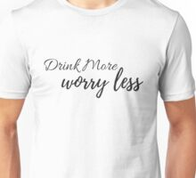 Drink More Worry Less Unisex T-Shirt