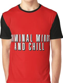Criminal Minds and Chill Graphic T-Shirt