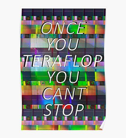 Once you teraflop you cant stop Poster