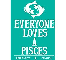Everyone Loves A Pisces Photographic Print