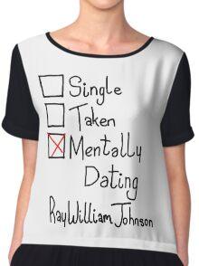 Mentally Dating Ray William Johnson  Chiffon Top
