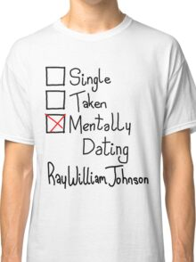 Mentally Dating Ray William Johnson  Classic T-Shirt