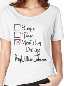 Mentally Dating Ray William Johnson  Women's Relaxed Fit T-Shirt