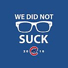 We Did Not Suck Chicago Cubs World Series Champions 2016 by createthings