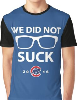 We Did Not Suck Chicago Cubs World Series Champions 2016 Graphic T-Shirt