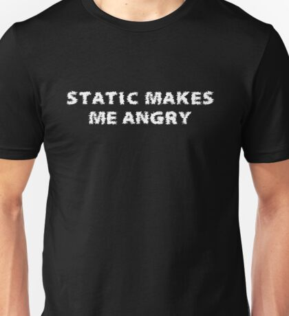 Static Makes Me Angry Unisex T-Shirt