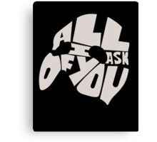 All I ask of you Canvas Print