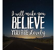 I Will Make You Believe You Are Lovely Photographic Print