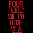 I drank four fairies and I'm high as a kite by suranyami