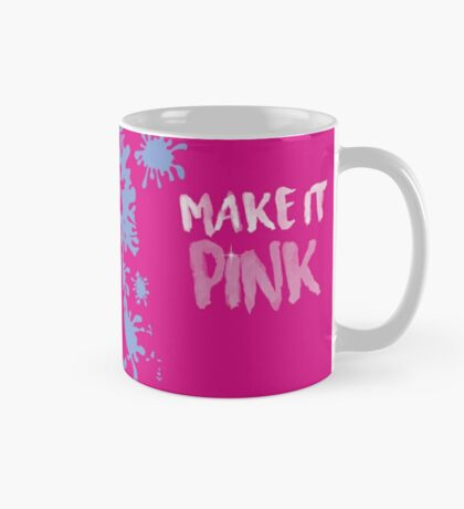 Make it PINK, Make it BLUE Mug