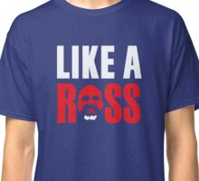 Like a Ross Classic T-Shirt