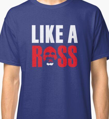 Like a Ross Classic T-Shirt