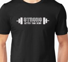 Strong better than skinny - Funny Gym Workout  Unisex T-Shirt